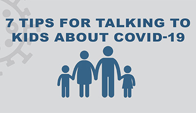 7 Tips for Talking to Kids About COVID-19
