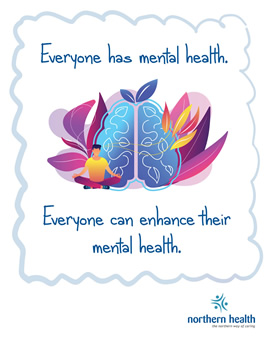 Everyone has mental health. Everyone can enhance their mental health.